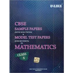 CBSE U-Like Sample Paper (With Solutions) & Model Test Papers (For Revision) in Mathematics for Class 10 for 2019 Examination