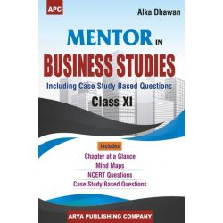 APC Mentor in Business Studies (Including Case Study Based Questions) Class XI