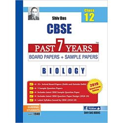 Shiv Das CBSE Past 7 Years Board Papers and Sample Papers for Class 12 Biology (2019 Board Exam Edition)