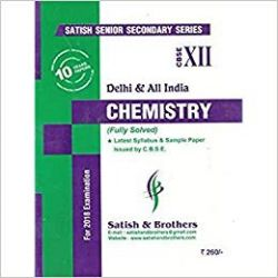 Satish Senior Secondary Series CBSE Class 12 Chemistry 10 Years Papers & Sample Papers