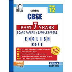 Shiv Das CBSE Past 7 Years Solved Board Papers and Sample Papers for Class 12 English Core (2019 Board Exam Edition)