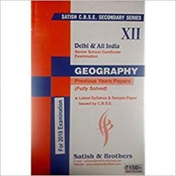 Satish Senior Secondary Series CBSE Class 12 Geography 10 Years Papers & Sample Papers