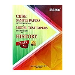 CBSE U-Like Sample Paper (With Solutions) & Model Test Papers (For Revision) History for Class 12 for 2019 Examination