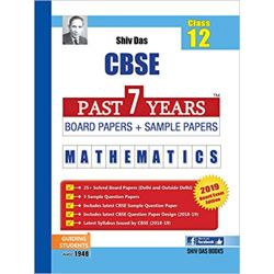 Shiv Das CBSE Past 7 Years Solved Board Papers and Sample Papers for Class 12 Mathematics (2019 Board Exam Edition)