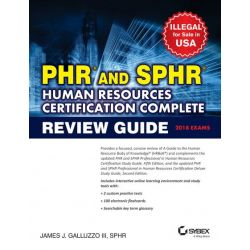 PHR and SPHR Human Resources Certification Complete Review Guide, 2018 Exams