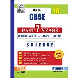 Shiv Das CBSE Past 7 Years Board Papers and Sample Papers for Class 10 Science (2019 Board Exam Edition)
